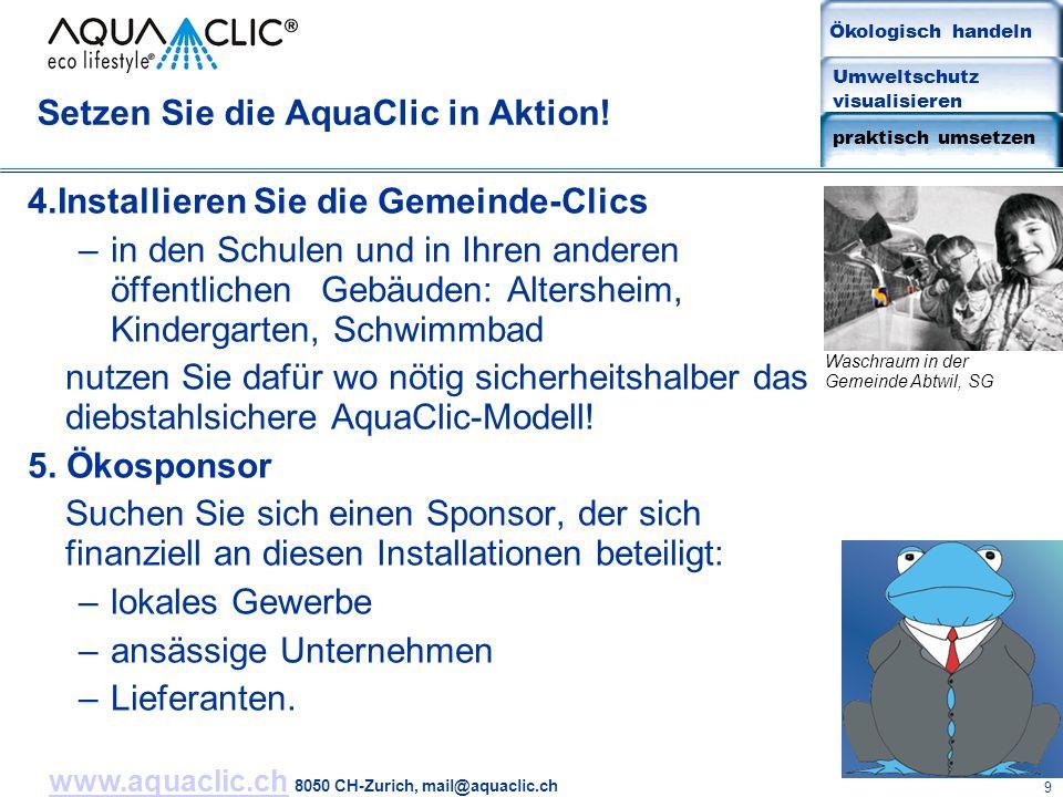 www.aquaclic.chwww.aquaclic.ch 8050 CH-Zurich, mail@aquaclic.ch 9 Setzen Sie die AquaClic in Aktion! 4.Installieren Sie die Gemeinde-Clics –in den Sch