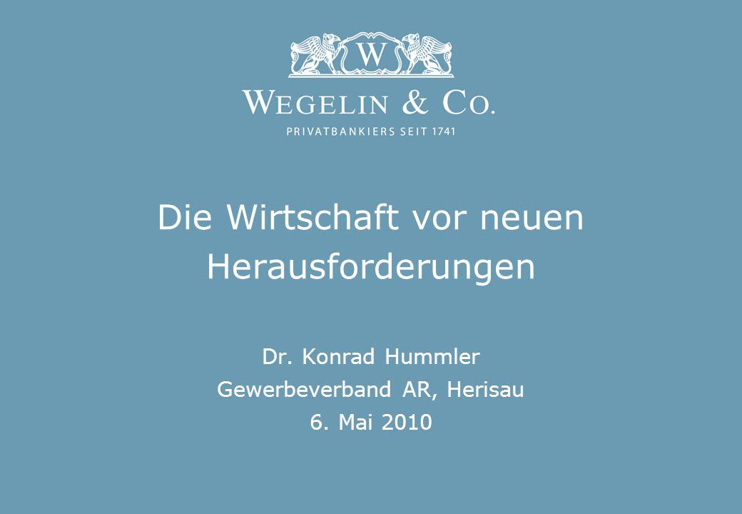 Die Wirtschaft vor neuen Herausforderungen Dr. Konrad Hummler Gewerbeverband AR, Herisau 6.