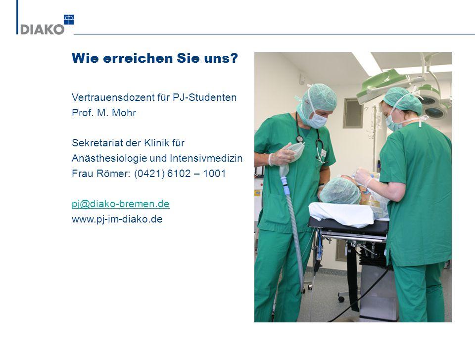 Wie erreichen Sie uns? Vertrauensdozent für PJ-Studenten Prof. M. Mohr Sekretariat der Klinik für Anästhesiologie und Intensivmedizin Frau Römer: (042