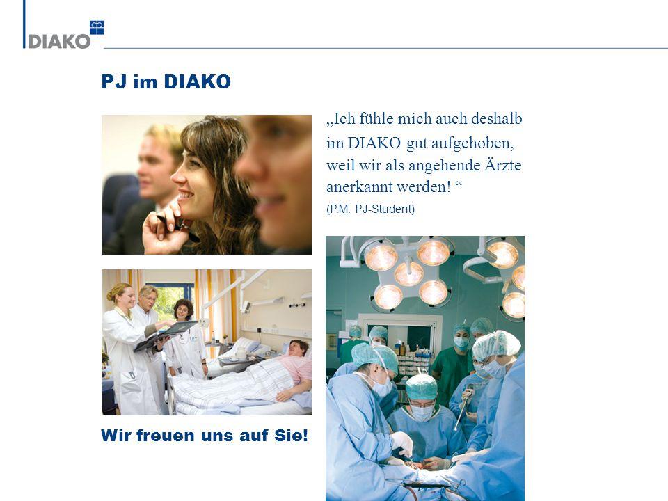 PJ im DIAKO Ich fühle mich auch deshalb im DIAKO gut aufgehoben, weil wir als angehende Ärzte anerkannt werden! (P.M. PJ-Student) Wir freuen uns auf S