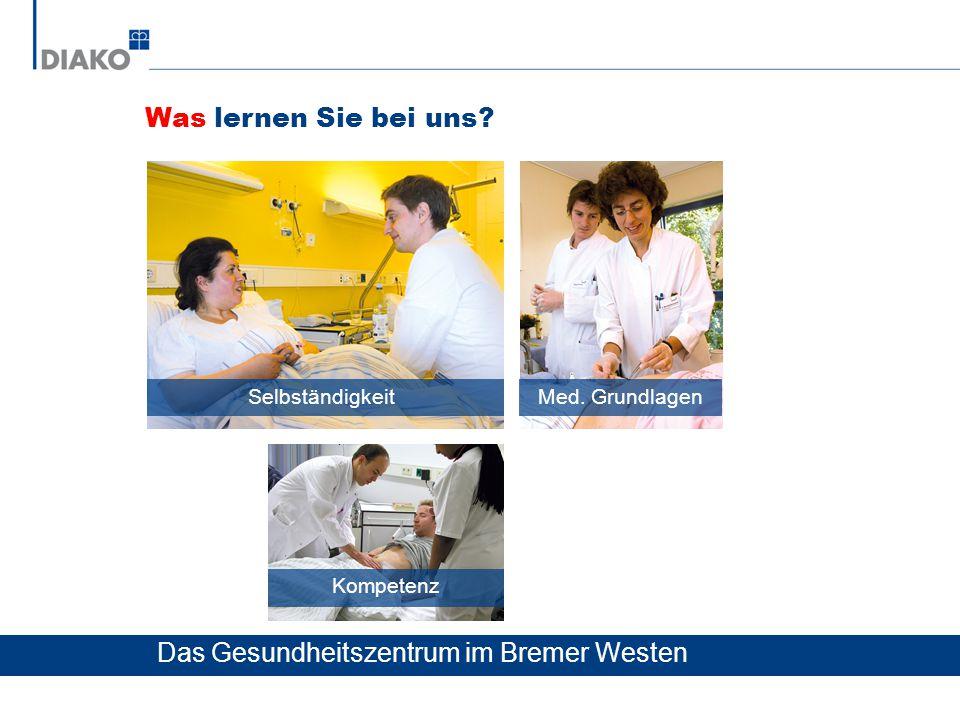 Was lernen Sie bei uns? Selbständigkeit Das Gesundheitszentrum im Bremer Westen Med. Grundlagen Kompetenz
