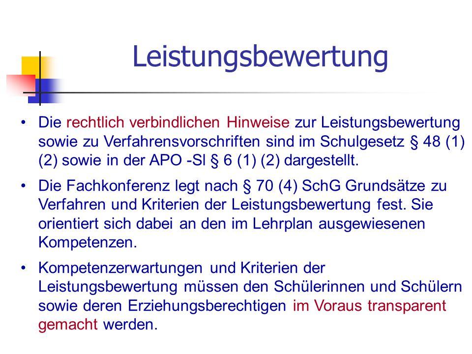Leistungsbewertung Die rechtlich verbindlichen Hinweise zur Leistungsbewertung sowie zu Verfahrensvorschriften sind im Schulgesetz § 48 (1) (2) sowie