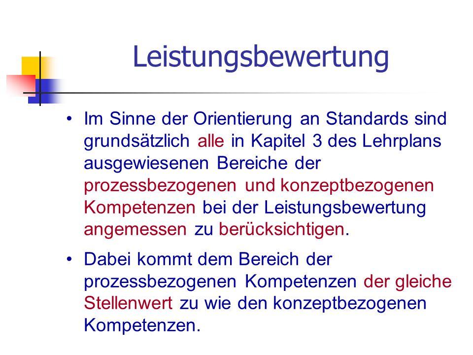 Leistungsbewertung Im Sinne der Orientierung an Standards sind grundsätzlich alle in Kapitel 3 des Lehrplans ausgewiesenen Bereiche der prozessbezogen