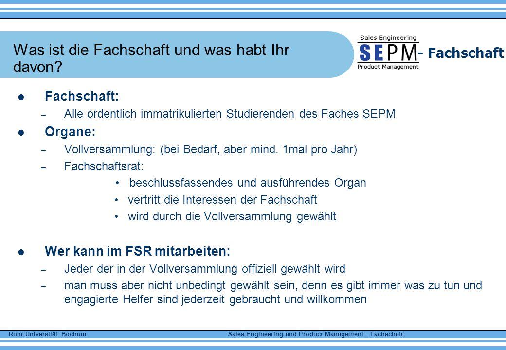 Ruhr-Universität Bochum Sales Engineering and Product Management - Fachschaft - Fachschaft Der FSR und seine Ziele In erster Linie ist die Fachschaft eine Studierendenvertretung – Interessen der Studierenden zu vertreten.