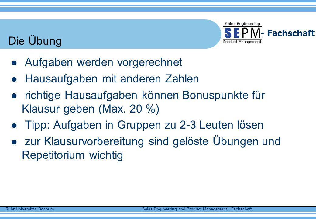 Ruhr-Universität Bochum Sales Engineering and Product Management - Fachschaft - Fachschaft Die Übung Aufgaben werden vorgerechnet Hausaufgaben mit and