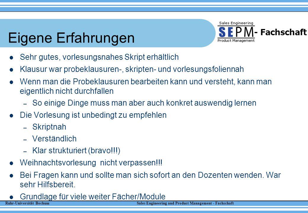 Ruhr-Universität Bochum Sales Engineering and Product Management - Fachschaft - Fachschaft Eigene Erfahrungen Sehr gutes, vorlesungsnahes Skript erhäl