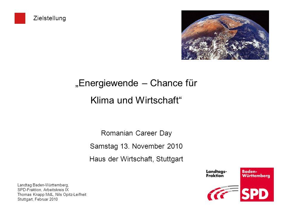 Landtag Baden-Württemberg, SPD-Fraktion, Arbeitskreis IX Thomas Knapp MdL, Nils Opitz-Leifheit Stuttgart, Februar 2010 Zielstellung Energiewende – Cha