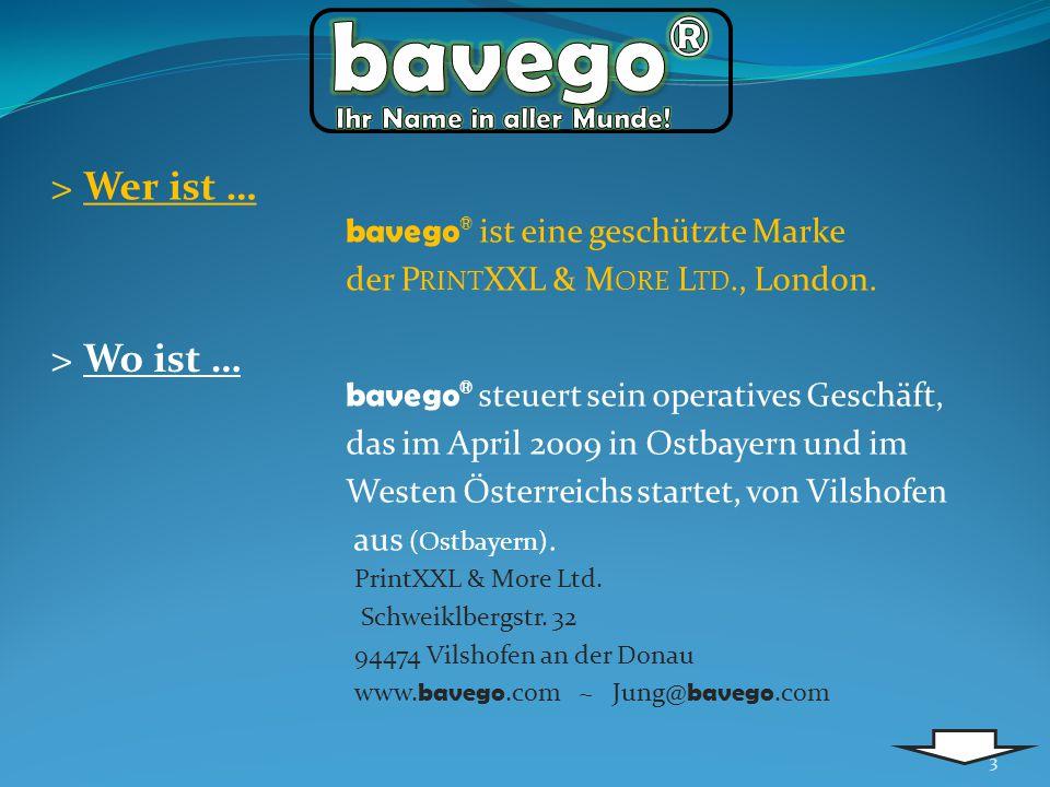 > Wer ist … bavego ® ist eine geschützte Marke der P RINT XXL & M ORE L TD., London. > Wo ist … 3 bavego ® steuert sein operatives Geschäft, das im Ap