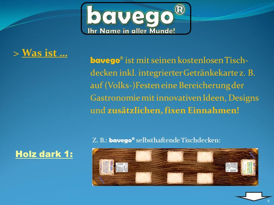 4 > Was ist … Z. B.: bavego ® selbsthaftende Tischdecken: bavego ® ist mit seinen kostenlosen Tisch- decken inkl. integrierter Getränkekarte z. B. auf