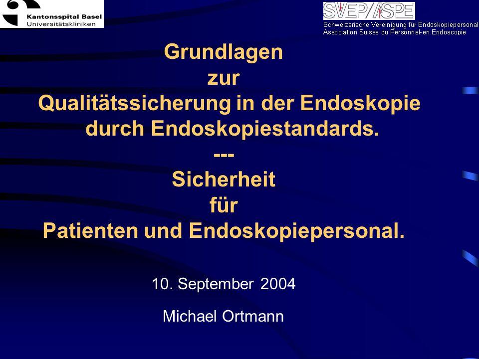 Die Ziele der Schweizerischen Standardentwicklung gesamtschweizerische, strukturierte Endoskopiestandards für den Bereich gastroenterologische und pneumologische Endoskopie Integration und Unterstützung dieser gesamtschweizerischen Endoskopiestandards von der Fachgesellschaft für Gastroenterologie (FAGAS) und Schweizerische Gesellschaft für Pneumologie (SGP) im Rahmen der Zertifizerung ISO 2000, als Grundlage jeder Endoskopieabteilung (Spital und Praxis) Gleichzeitig als Grundlage / Basis gelten, im Hinblick auf eine Fachausbildung-/Curriculum für Allgemeinekrankenpflege und medizinische Praxisassistentin im Bereich Endoskopie, in der Schweiz Qualitätssicherung für den Patienten, dem Arzt und das Pflegepersonal Endoskopiestandards M.Ortmann Sept.04