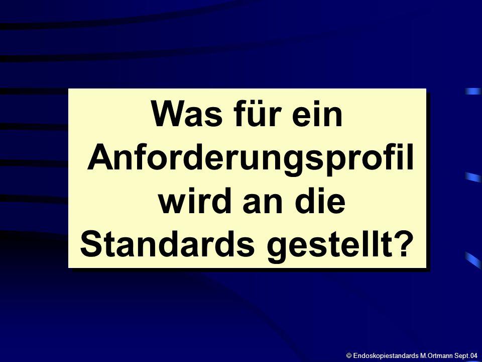 Was für ein Anforderungsprofil wird an die Standards gestellt? Was für ein Anforderungsprofil wird an die Standards gestellt? Endoskopiestandards M.Or