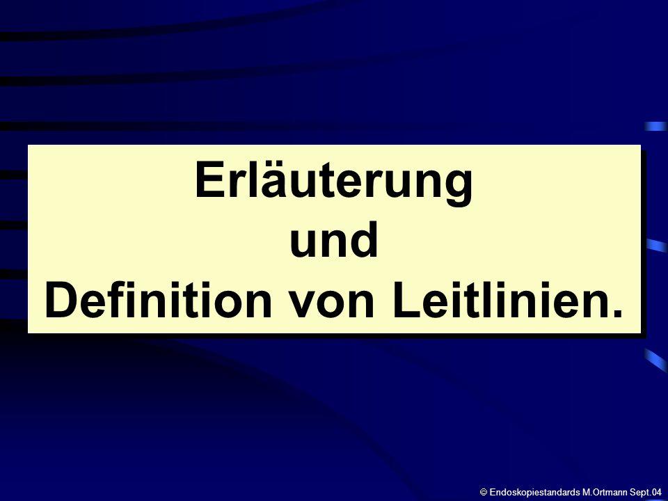 Erläuterung und Definition von Leitlinien. Erläuterung und Definition von Leitlinien. Endoskopiestandards M.Ortmann Sept.04