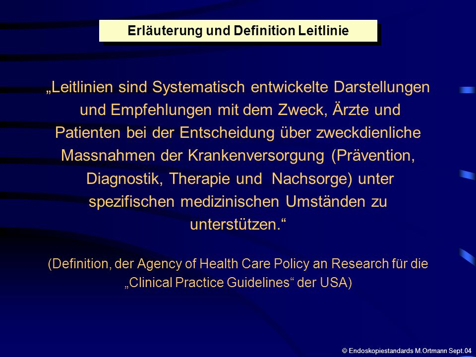 Wie kann man Leitlinien benutzen? Endoskopiestandards M.Ortmann Sept.04