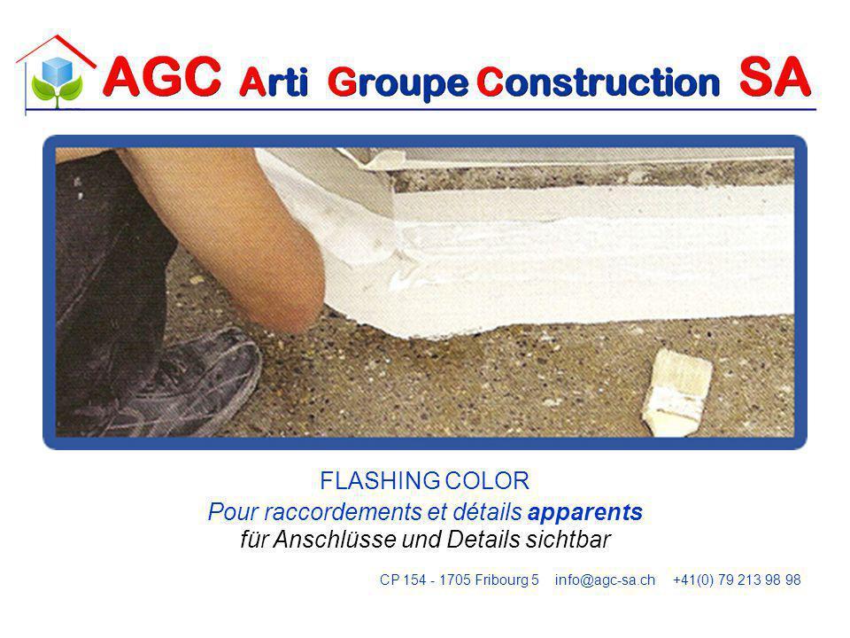 FLASHING COLOR Pour raccordements et détails apparents für Anschlüsse und Details sichtbar CP 154 - 1705 Fribourg 5 info@agc-sa.ch +41(0) 79 213 98 98
