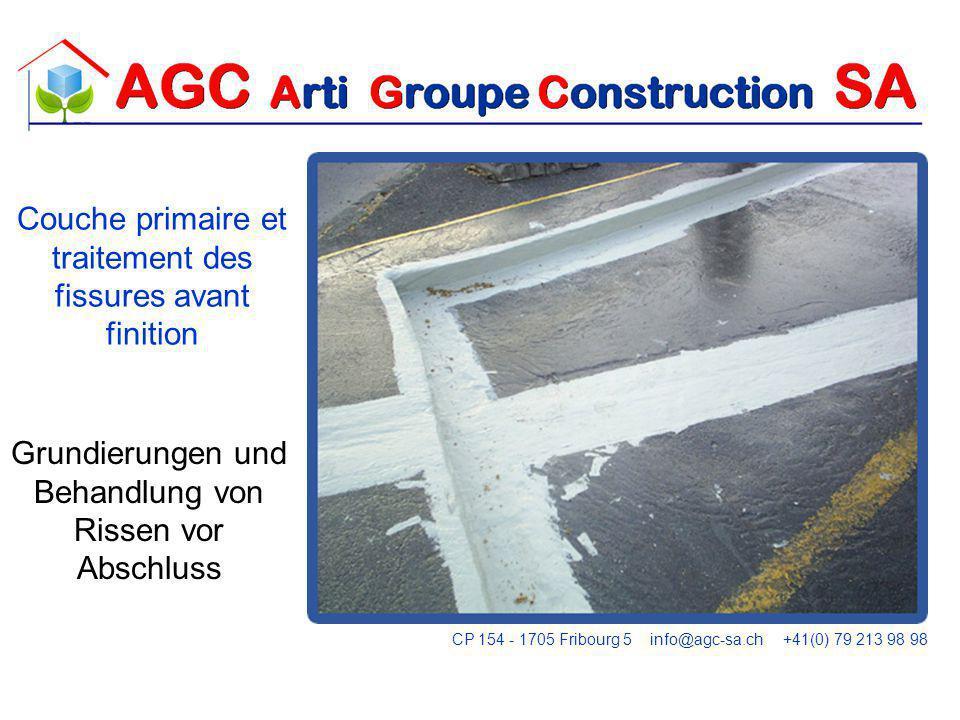 Grundierungen und Behandlung von Rissen vor Abschluss Couche primaire et traitement des fissures avant finition CP 154 - 1705 Fribourg 5 info@agc-sa.ch +41(0) 79 213 98 98