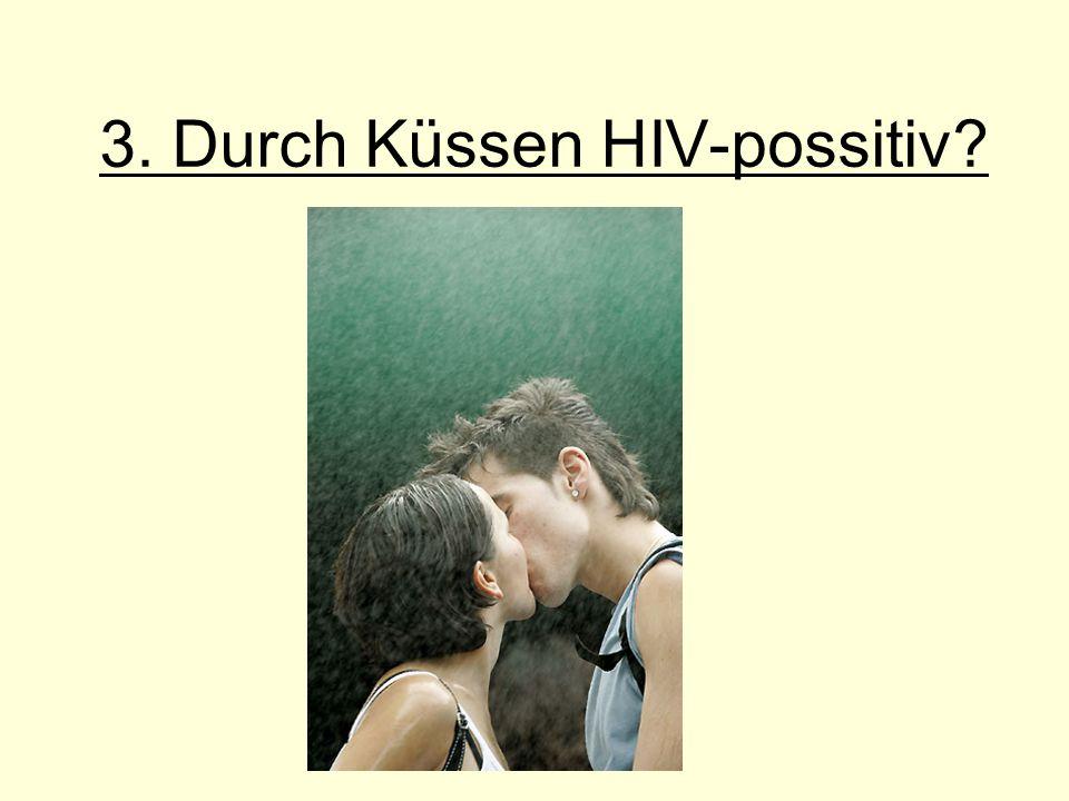 3. Durch Küssen HIV-possitiv?