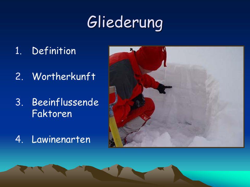 Gliederung 1.Definition 2.Wortherkunft 3.Beeinflussende Faktoren 4.Lawinenarten