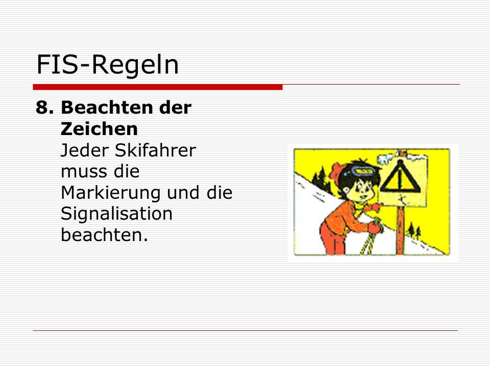 FIS-Regeln 8. Beachten der Zeichen Jeder Skifahrer muss die Markierung und die Signalisation beachten.