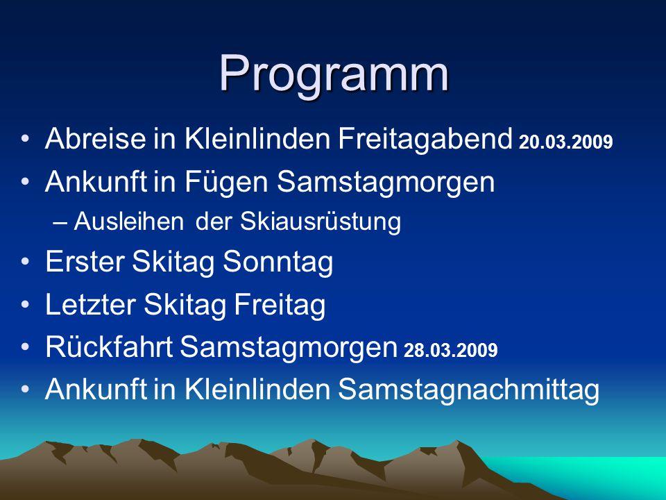 Programm Abreise in Kleinlinden Freitagabend 20.03.2009 Ankunft in Fügen Samstagmorgen –Ausleihen der Skiausrüstung Erster Skitag Sonntag Letzter Skit