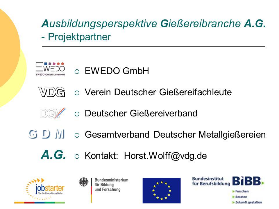 Ausbildungsperspektive Gießereibranche A.G. - Projektpartner EWEDO GmbH Verein Deutscher Gießereifachleute Deutscher Gießereiverband Gesamtverband Deu