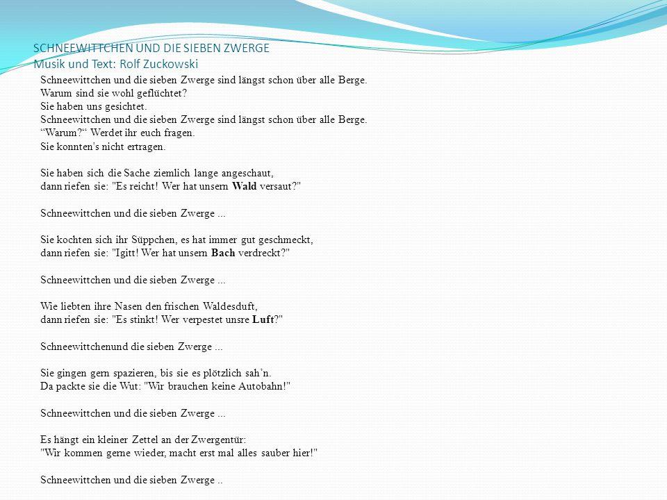 SCHNEEWITTCHEN UND DIE SIEBEN ZWERGE Musik und Text: Rolf Zuckowski Schneewittchen und die sieben Zwerge sind längst schon über alle Berge. Warum sind