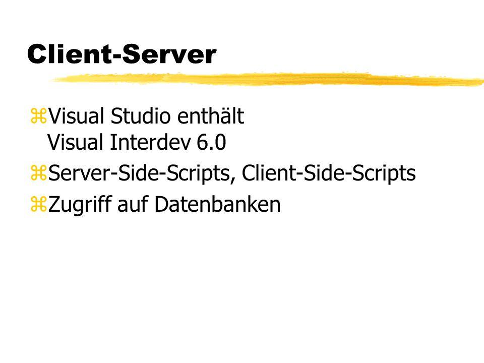 Client-Server zVisual Studio enthält Visual Interdev 6.0 zServer-Side-Scripts, Client-Side-Scripts zZugriff auf Datenbanken