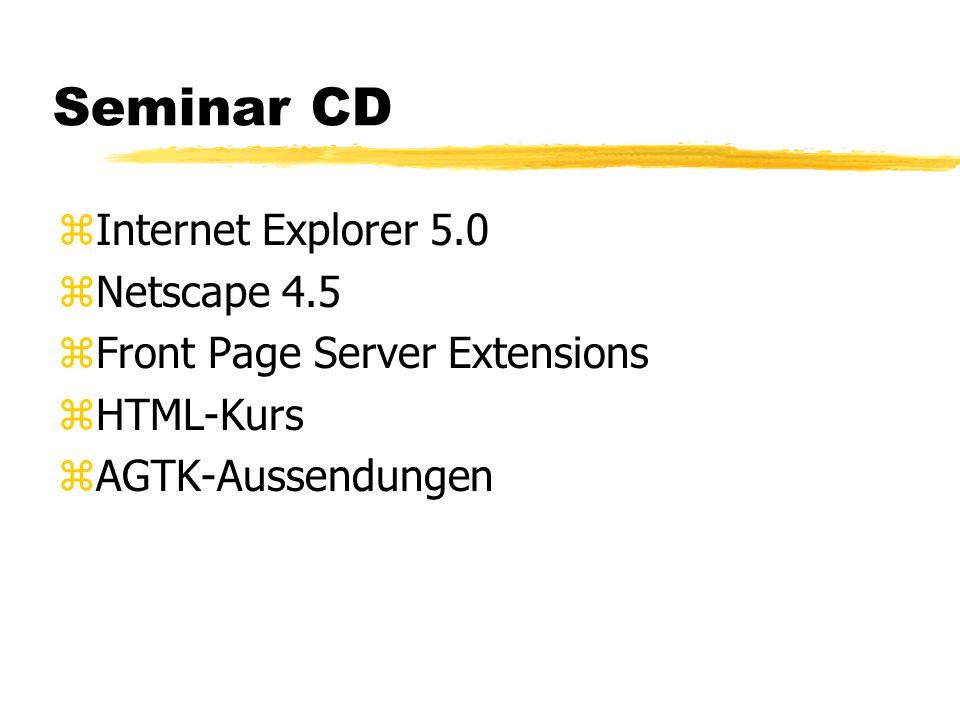 Seminar CD zInternet Explorer 5.0 zNetscape 4.5 zFront Page Server Extensions zHTML-Kurs zAGTK-Aussendungen