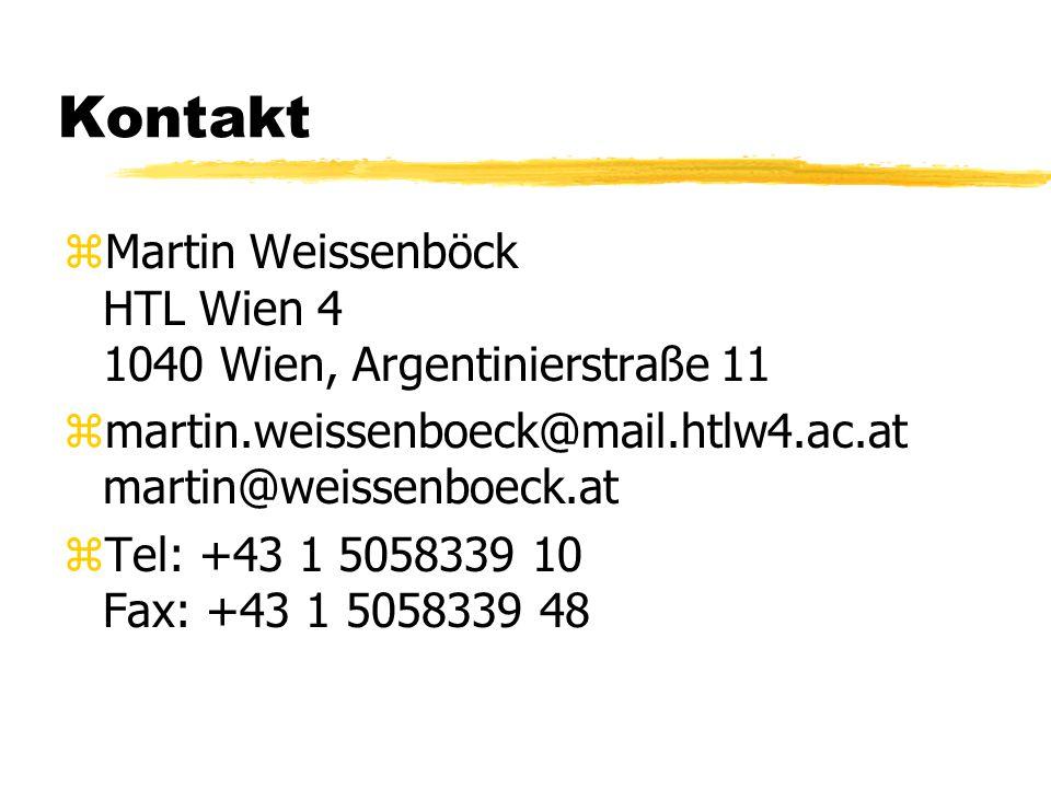 Kontakt zMartin Weissenböck HTL Wien 4 1040 Wien, Argentinierstraße 11 zmartin.weissenboeck@mail.htlw4.ac.at martin@weissenboeck.at zTel: +43 1 505833