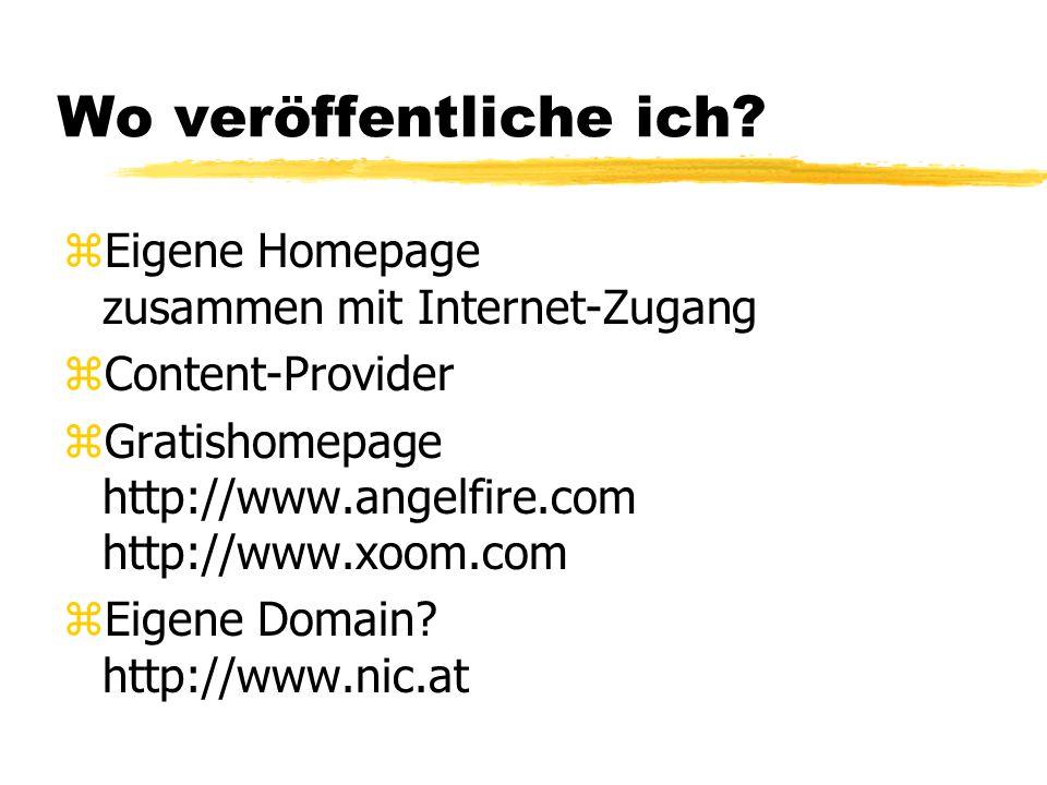 Wo veröffentliche ich? zEigene Homepage zusammen mit Internet-Zugang zContent-Provider zGratishomepage http://www.angelfire.com http://www.xoom.com zE