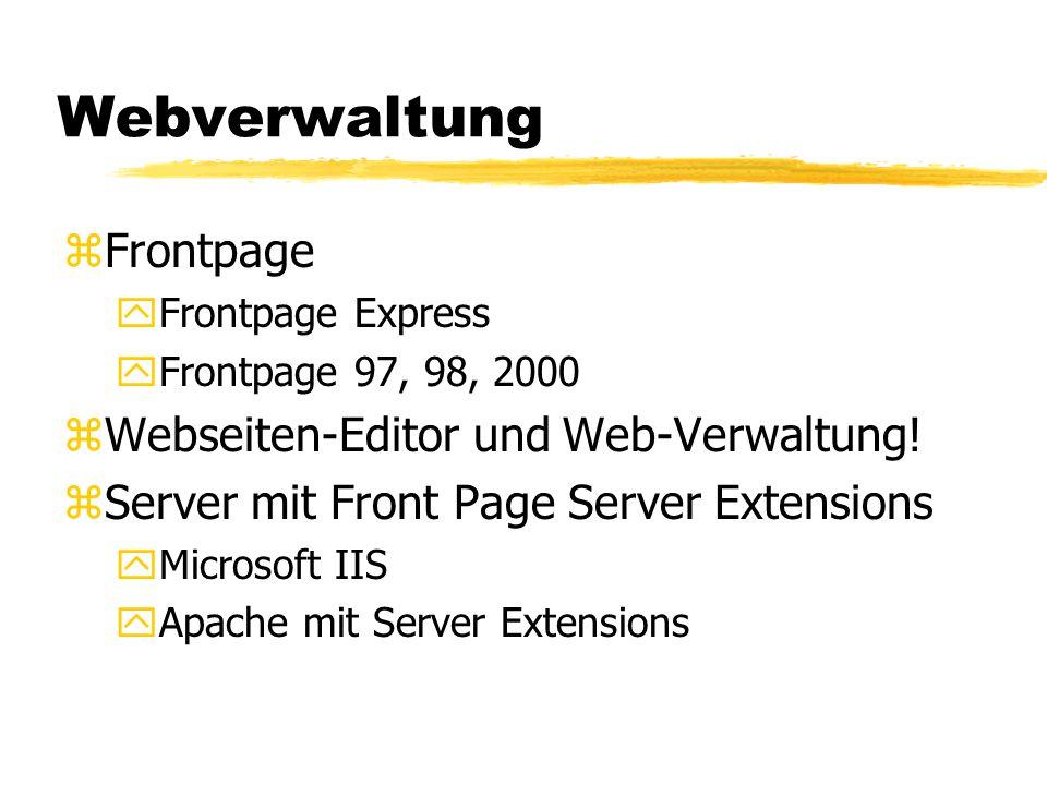 Webverwaltung zFrontpage yFrontpage Express yFrontpage 97, 98, 2000 zWebseiten-Editor und Web-Verwaltung! zServer mit Front Page Server Extensions yMi