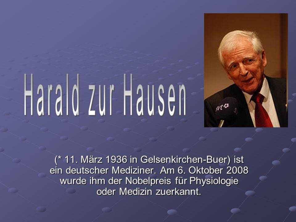 (* 11. März 1936 in Gelsenkirchen-Buer) ist ein deutscher Mediziner. Am 6. Oktober 2008 wurde ihm der Nobelpreis für Physiologie oder Medizin zuerkann
