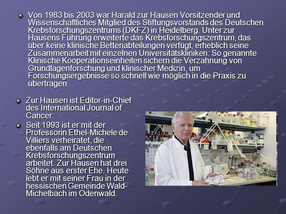 Forschungsgebiete Zur Hausens spezielles Forschungsgebiet war die Entstehung von Krebsarten aus Virusinfektionen.