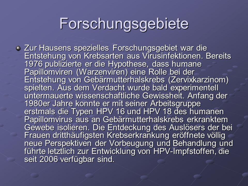 Forschungsgebiete Zur Hausens spezielles Forschungsgebiet war die Entstehung von Krebsarten aus Virusinfektionen. Bereits 1976 publizierte er die Hypo