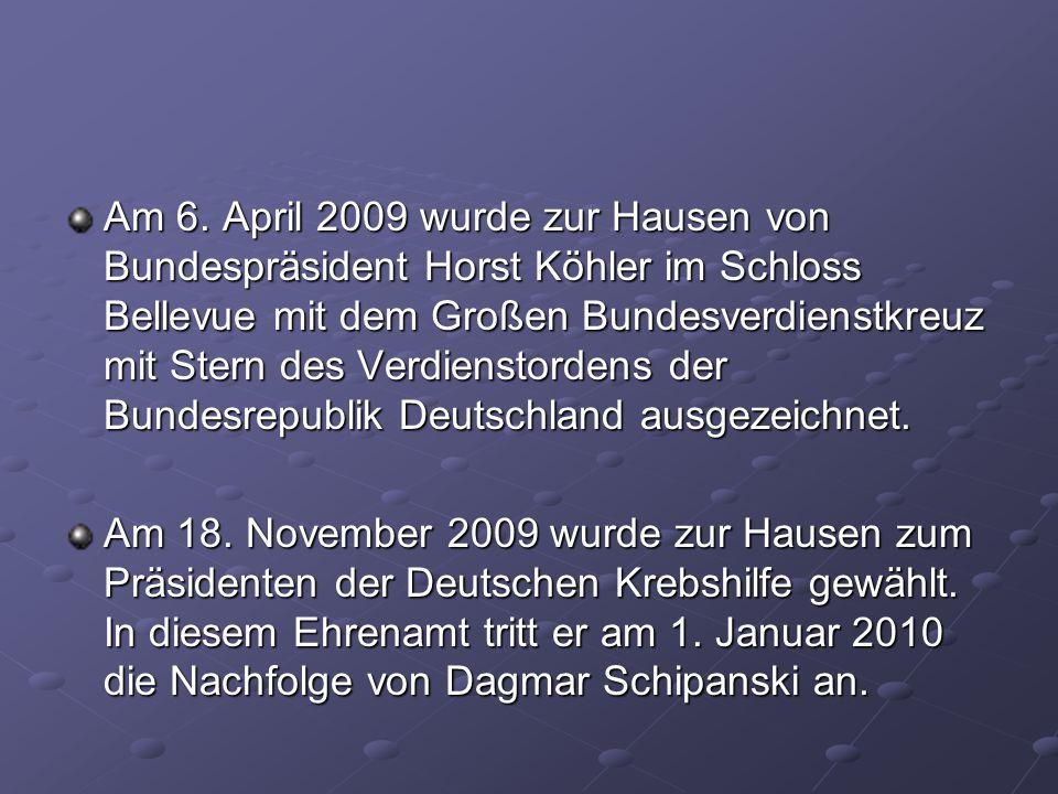 Am 6. April 2009 wurde zur Hausen von Bundespräsident Horst Köhler im Schloss Bellevue mit dem Großen Bundesverdienstkreuz mit Stern des Verdienstorde