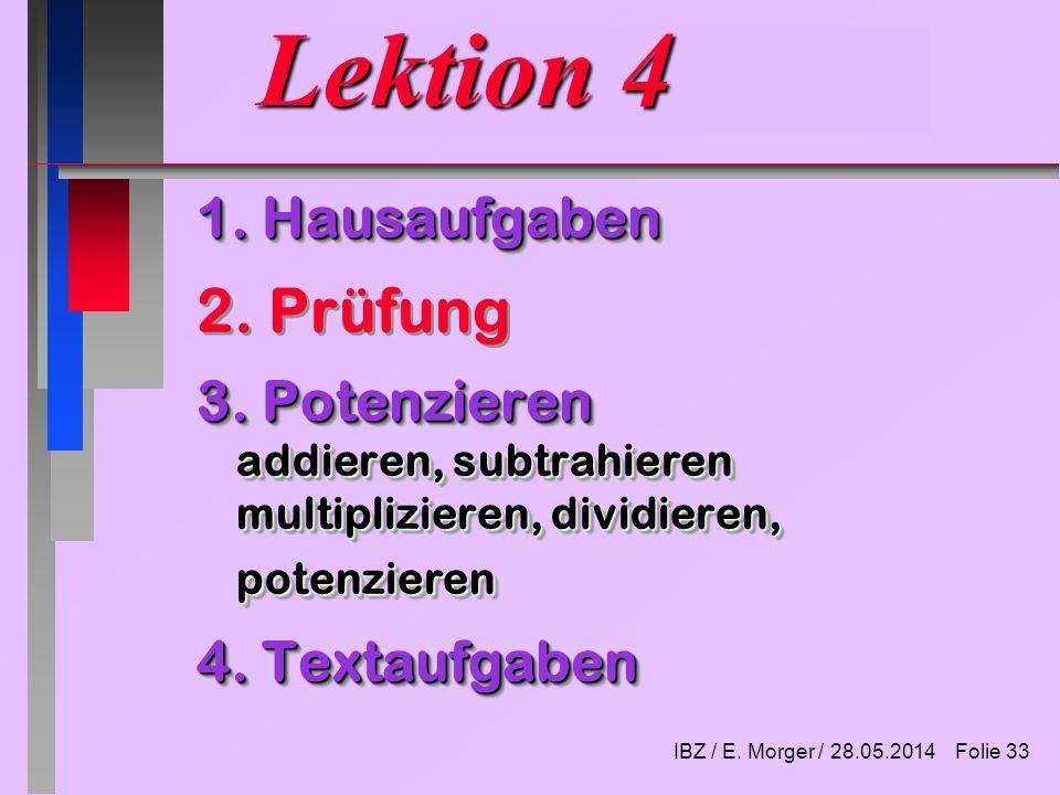 IBZ / E. Morger / 28.05.2014 Folie 32 Hausaufgaben Lektion3 Kap.6.3 (Seite 75)21, 26 Kap 6.4 (76) 34, 55 Kap 6.5 (77) 25, 33 Kap 7.3 (115) 16 Kap 7.4