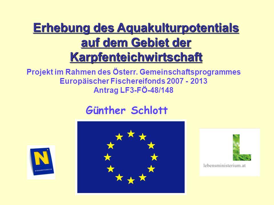 Günther Schlott - guenther.schlott@aon.at Erhebung des Aquakulturpotentials auf dem Gebiet der Karpfenteichwirtschaft Günther Schlott Projekt im Rahmen des Österr.