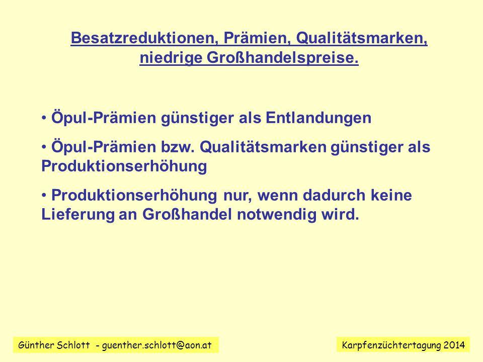 Günther Schlott - guenther.schlott@aon.at Karpfenzüchtertagung 2014 Besatzreduktionen, Prämien, Qualitätsmarken, niedrige Großhandelspreise.