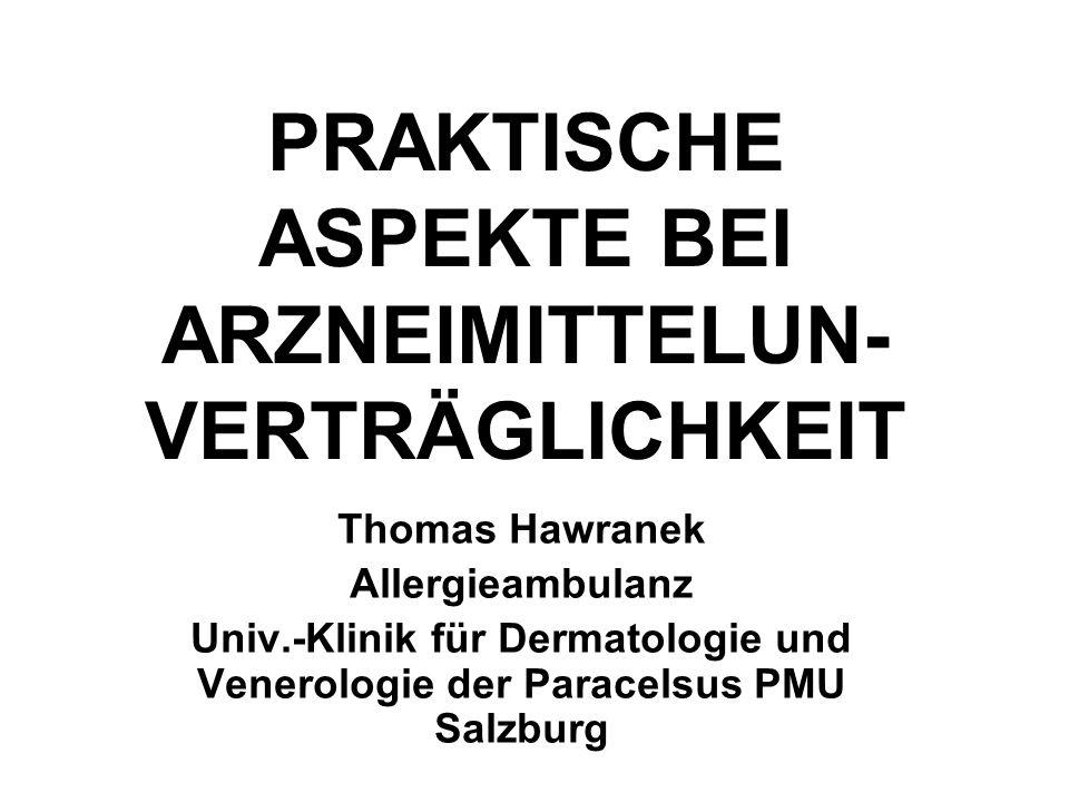 PRAKTISCHE ASPEKTE BEI ARZNEIMITTELUN- VERTRÄGLICHKEIT Thomas Hawranek Allergieambulanz Univ.-Klinik für Dermatologie und Venerologie der Paracelsus PMU Salzburg