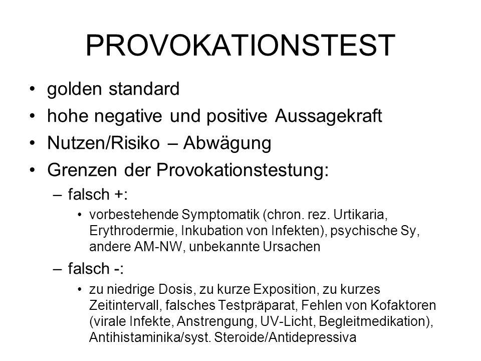 PROVOKATIONSTEST golden standard hohe negative und positive Aussagekraft Nutzen/Risiko – Abwägung Grenzen der Provokationstestung: –falsch +: vorbestehende Symptomatik (chron.