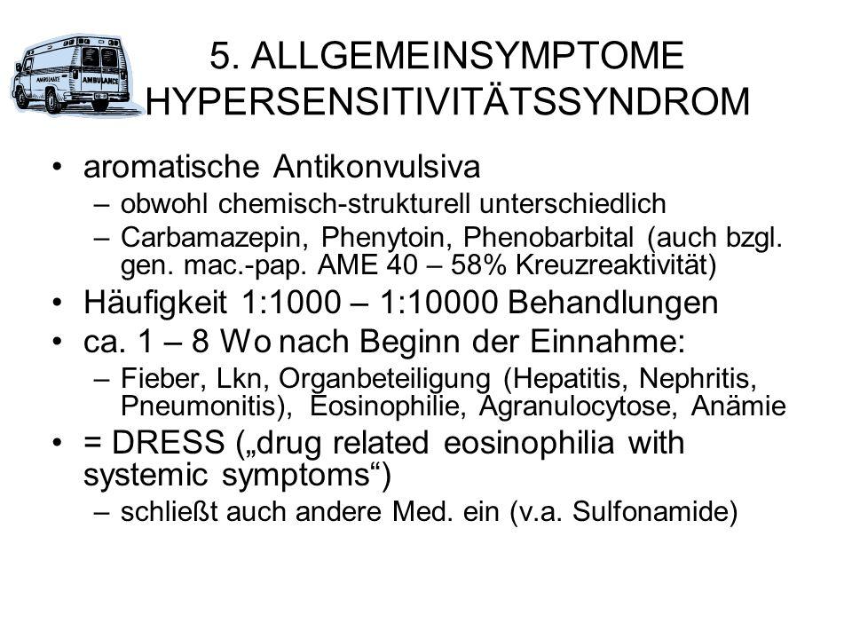 5. ALLGEMEINSYMPTOME HYPERSENSITIVITÄTSSYNDROM aromatische Antikonvulsiva –obwohl chemisch-strukturell unterschiedlich –Carbamazepin, Phenytoin, Pheno