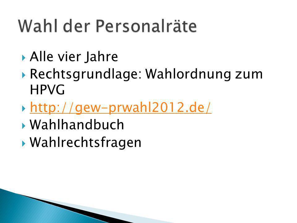 Alle vier Jahre Rechtsgrundlage: Wahlordnung zum HPVG http://gew-prwahl2012.de/ Wahlhandbuch Wahlrechtsfragen
