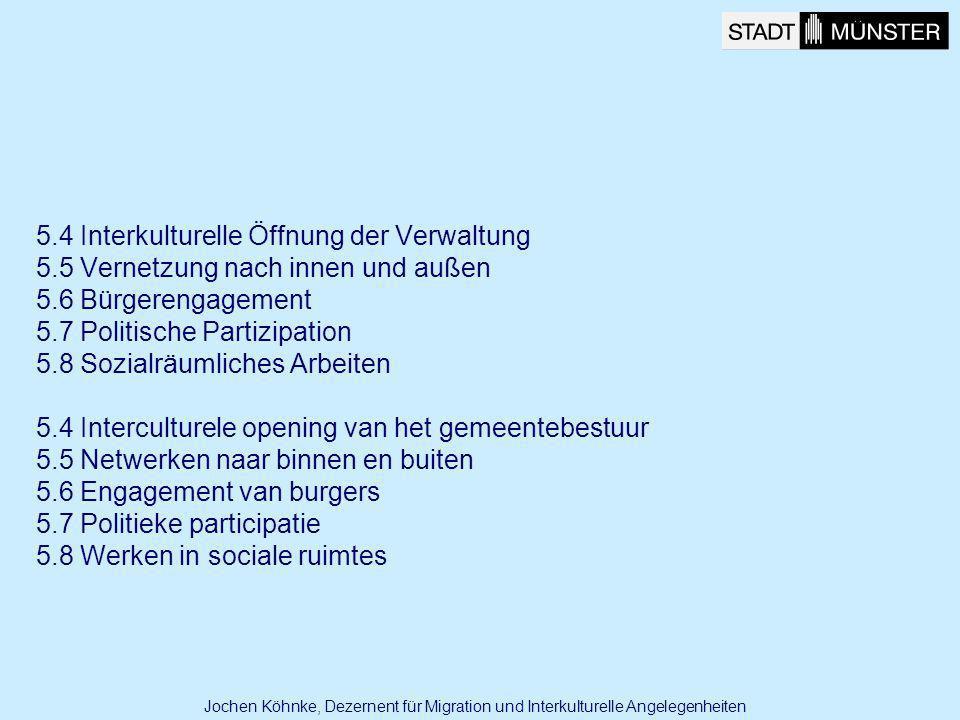 5.4 Interkulturelle Öffnung der Verwaltung 5.5 Vernetzung nach innen und außen 5.6 Bürgerengagement 5.7 Politische Partizipation 5.8 Sozialräumliches