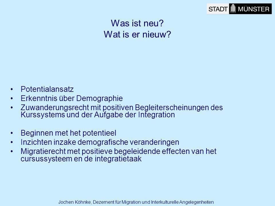Was ist neu? Wat is er nieuw? Potentialansatz Erkenntnis über Demographie Zuwanderungsrecht mit positiven Begleiterscheinungen des Kurssystems und der
