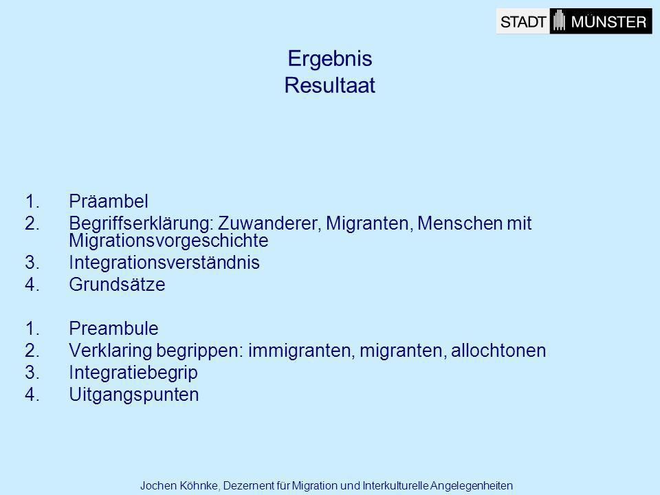 Ergebnis Resultaat 1.Präambel 2.Begriffserklärung: Zuwanderer, Migranten, Menschen mit Migrationsvorgeschichte 3.Integrationsverständnis 4.Grundsätze