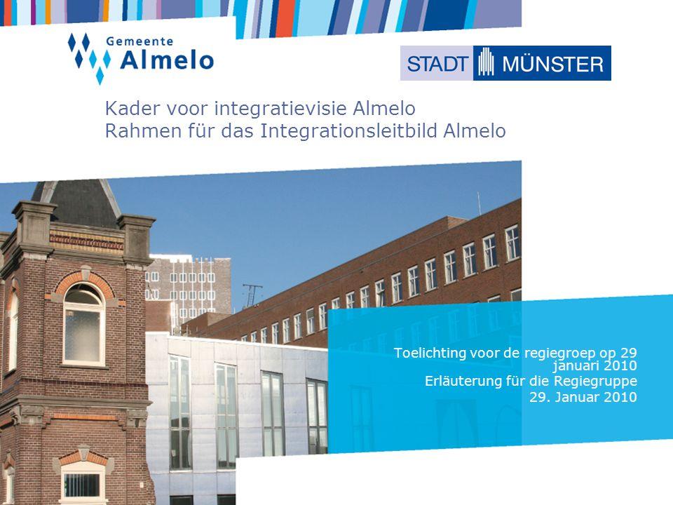 Kader voor integratievisie Almelo Rahmen für das Integrationsleitbild Almelo Toelichting voor de regiegroep op 29 januari 2010 Erläuterung für die Regiegruppe 29.