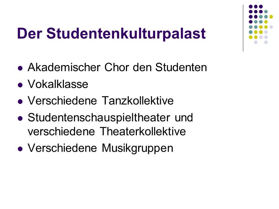 Der Studentenkulturpalast Akademischer Chor den Studenten Vokalklasse Verschiedene Tanzkollektive Studentenschauspieltheater und verschiedene Theaterkollektive Verschiedene Musikgruppen