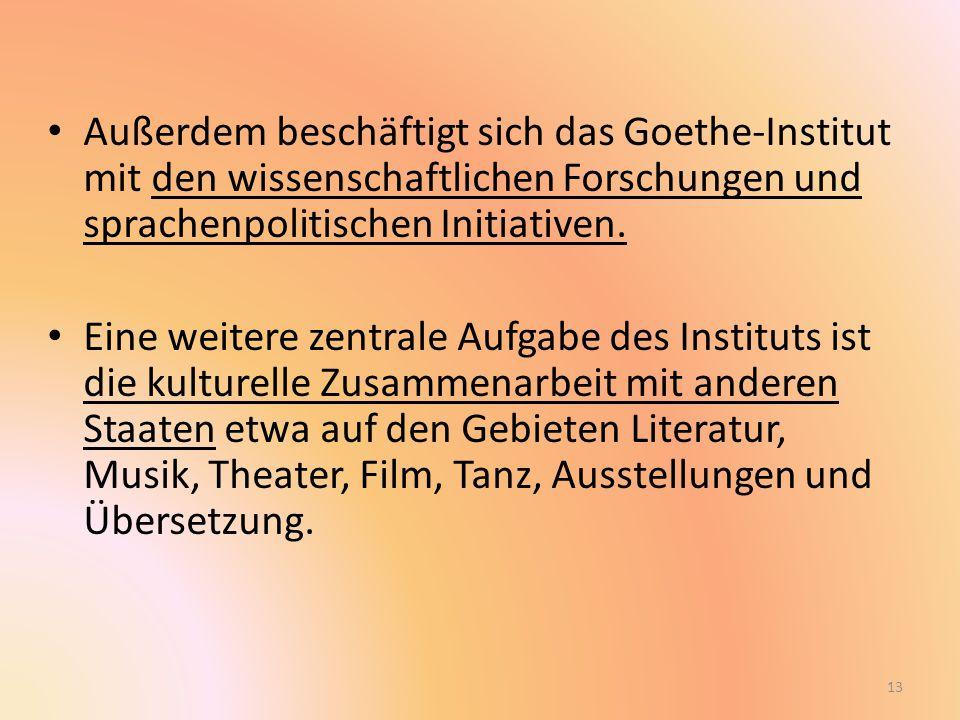 Außerdem beschäftigt sich das Goethe-Institut mit den wissenschaftlichen Forschungen und sprachenpolitischen Initiativen.