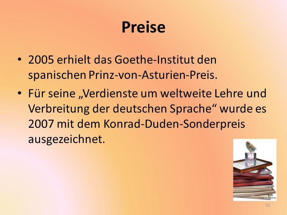 Preise 2005 erhielt das Goethe-Institut den spanischen Prinz-von-Asturien-Preis.