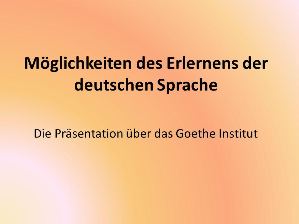 Möglichkeiten des Erlernens der deutschen Sprache Die Präsentation über das Goethe Institut