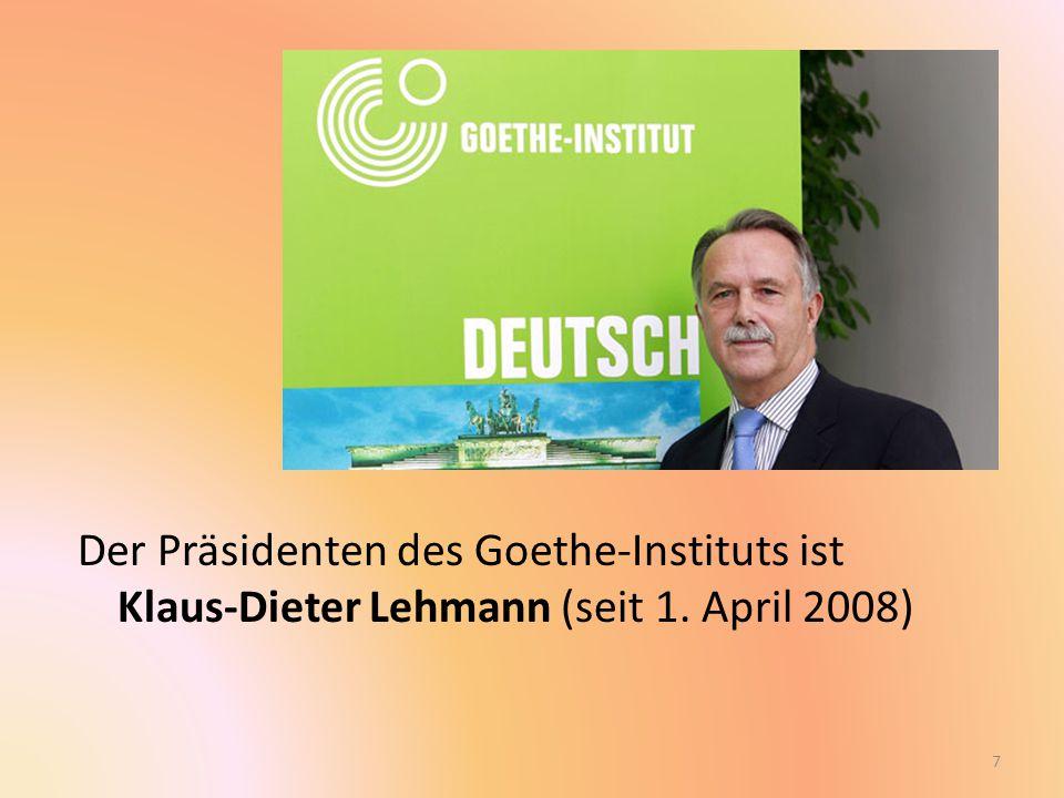 Der Präsidenten des Goethe-Instituts ist Klaus-Dieter Lehmann (seit 1. April 2008) 7